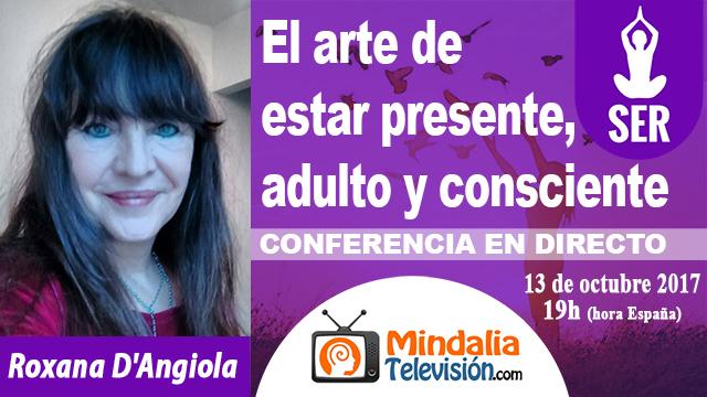 13oct17-19h-El-arte-de-estar-presente-ser-adulto-y-consciente-por-Roxana-DAngiola